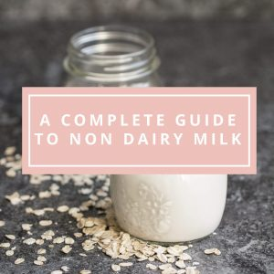 A Complete Guide to Non Dairy Milk