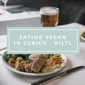 Eating Vegan in Zurich – Hiltl