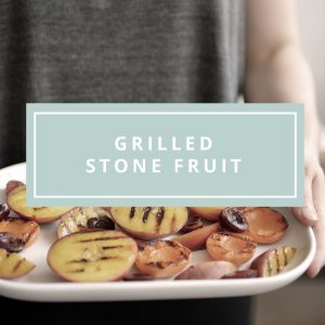 Why You Should Be Grilling Your Stone Fruit This Summer + 9 Great Recipes!